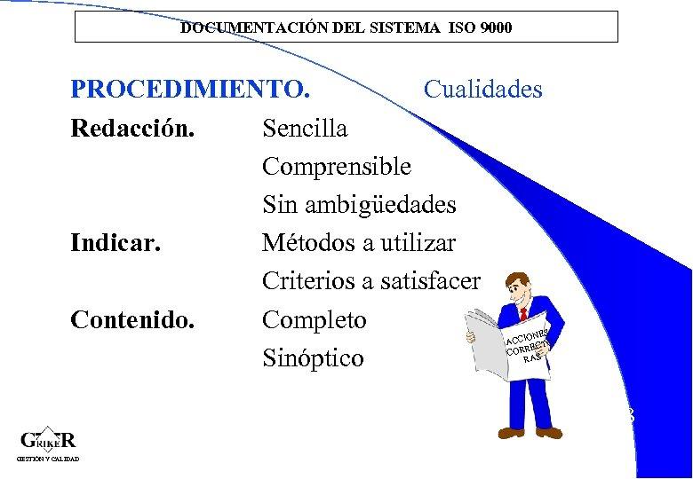 DOCUMENTACIÓN DEL SISTEMA ISO 9000 PROCEDIMIENTO. Cualidades Redacción. Sencilla Comprensible Sin ambigüedades Indicar. Métodos