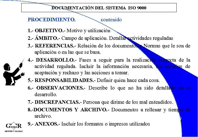 DOCUMENTACIÓN DEL SISTEMA ISO 9000 PROCEDIMIENTO. contenido 1. - OBJETIVO. - Motivo y utilización