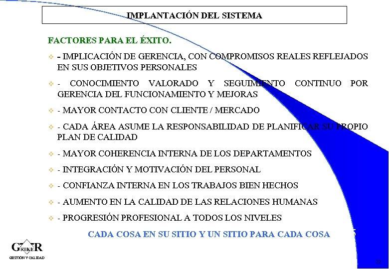 IMPLANTACIÓN DEL SISTEMA FACTORES PARA EL ÉXITO. v - IMPLICACIÓN DE GERENCIA, CON COMPROMISOS