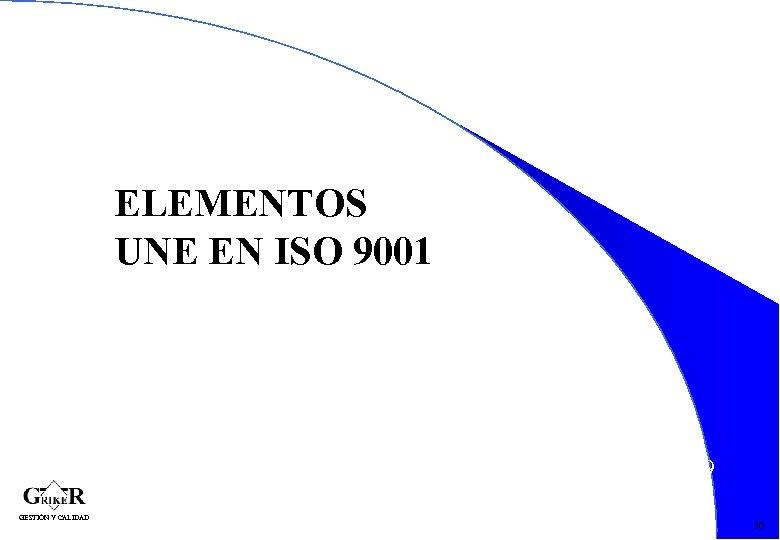 ELEMENTOS UNE EN ISO 9001 59 GESTIÓN Y CALIDAD 50