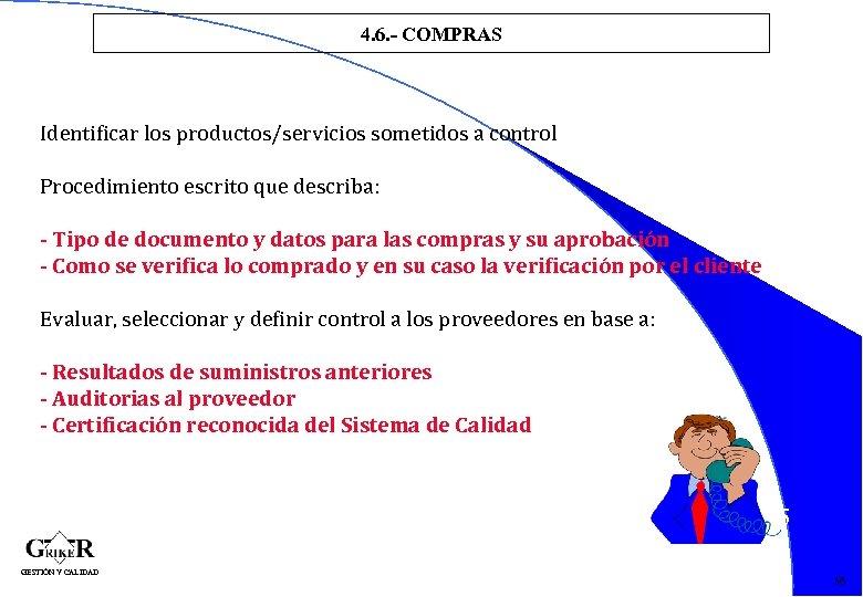 4. 6. - COMPRAS Identificar los productos/servicios sometidos a control Procedimiento escrito que describa: