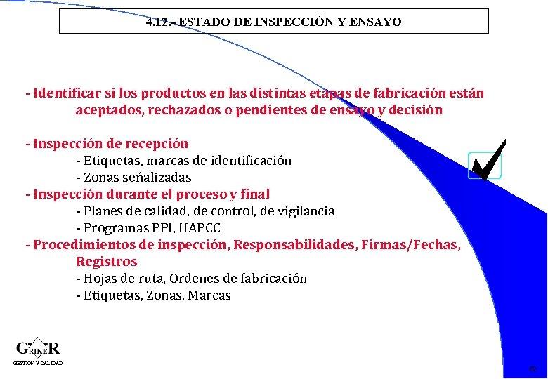 4. 12. - ESTADO DE INSPECCIÓN Y ENSAYO - Identificar si los productos en