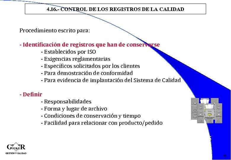 4. 16. - CONTROL DE LOS REGISTROS DE LA CALIDAD Procedimiento escrito para: -