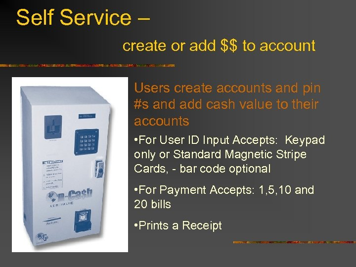 Self Service – create or add $$ to account Users create accounts and pin