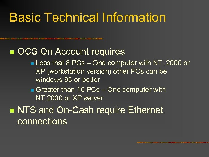 Basic Technical Information n OCS On Account requires Less that 8 PCs – One