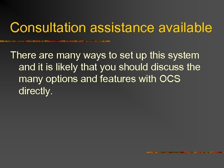Consultation assistance available There are many ways to set up this system and it