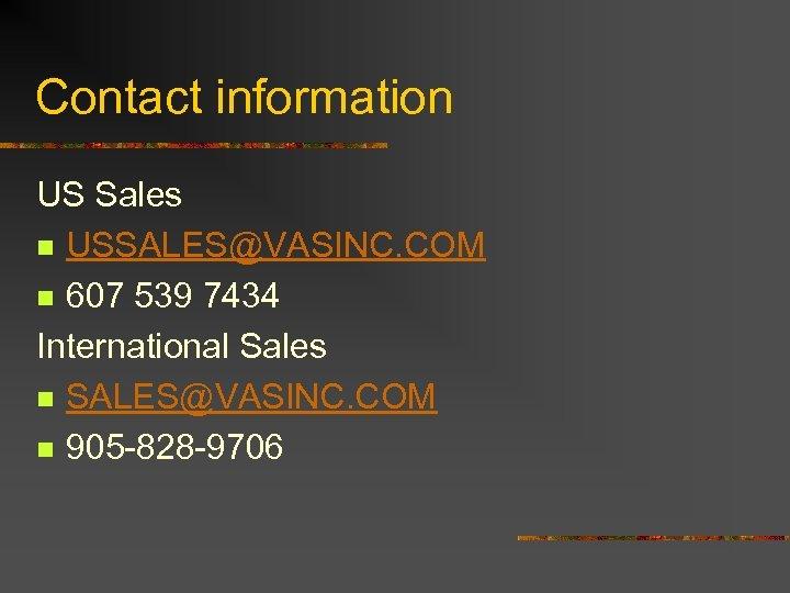 Contact information US Sales n USSALES@VASINC. COM n 607 539 7434 International Sales n