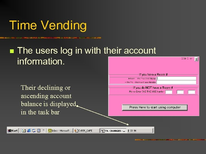 Time Vending n The users log in with their account information. Their declining or