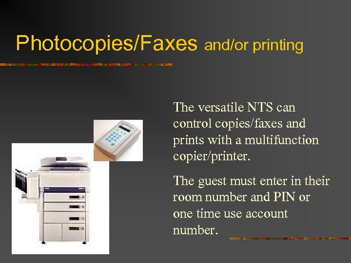 Photocopies/Faxes and/or printing The versatile NTS can control copies/faxes and prints with a multifunction