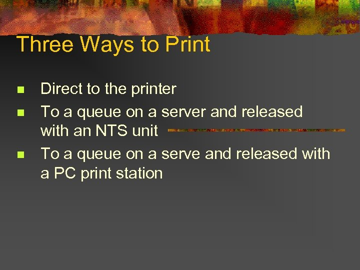 Three Ways to Print n n n Direct to the printer To a queue