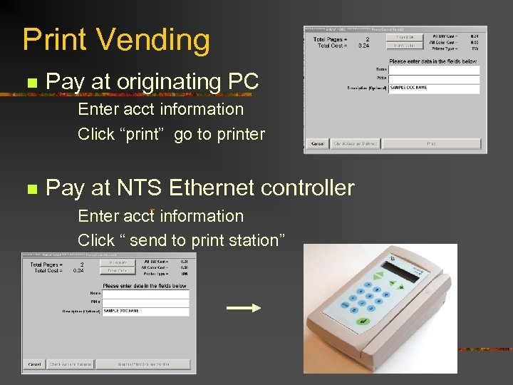"Print Vending n Pay at originating PC Enter acct information Click ""print"" go to"