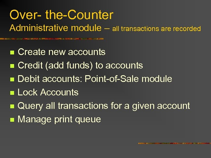 Over- the-Counter Administrative module – all transactions are recorded n n n Create new