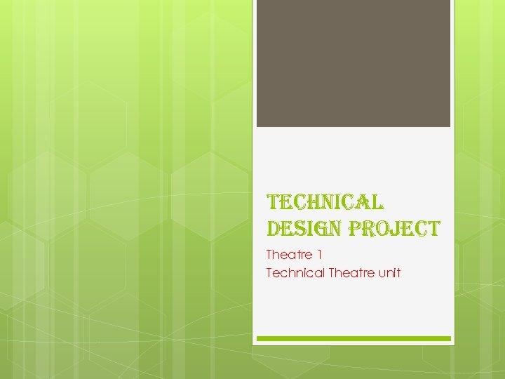 technical Design Project Theatre 1 Technical Theatre unit