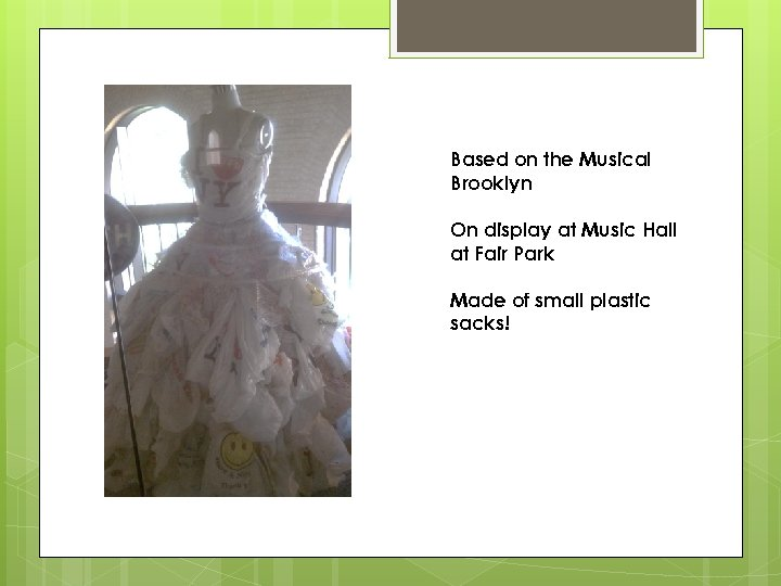 Based on the Musical Brooklyn On display at Music Hall at Fair Park Made