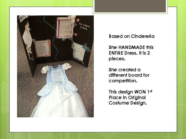 Based on Cinderella She HANDMADE this ENTIRE Dress. It is 2 pieces. She created