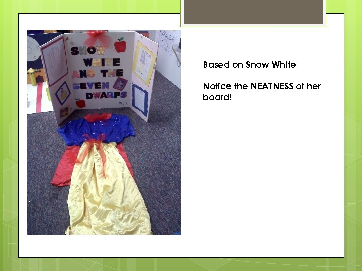 Based on Snow White Notice the NEATNESS of her board!