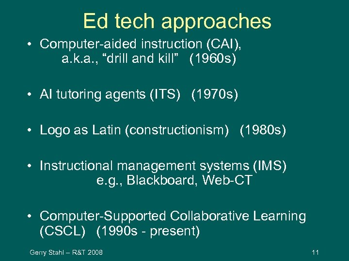 """Ed tech approaches • Computer-aided instruction (CAI), a. k. a. , """"drill and kill"""""""