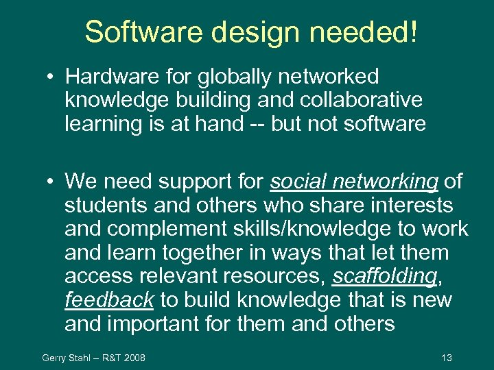 Software design needed! • Hardware for globally networked knowledge building and collaborative learning is
