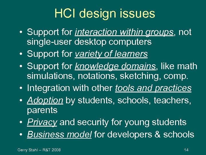 HCI design issues • Support for interaction within groups, not single-user desktop computers •