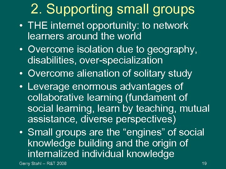 2. Supporting small groups • THE internet opportunity: to network learners around the world