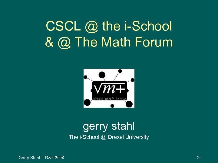 CSCL @ the i-School & @ The Math Forum gerry stahl The i-School @