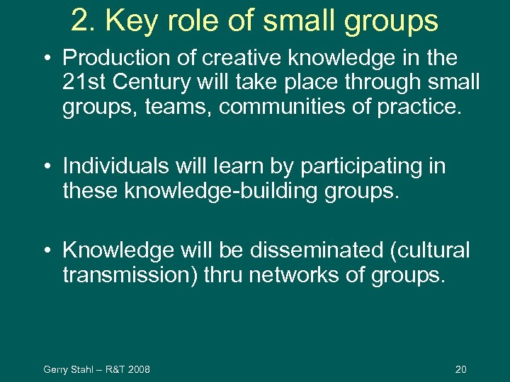 2. Key role of small groups • Production of creative knowledge in the 21