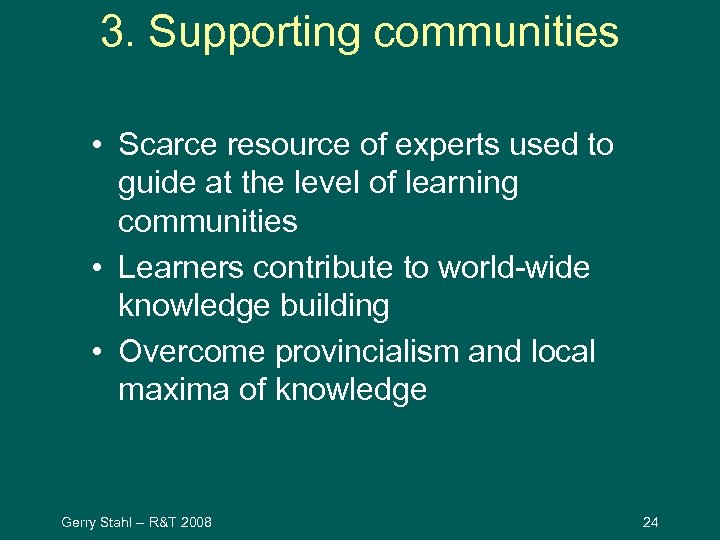 3. Supporting communities • Scarce resource of experts used to guide at the level