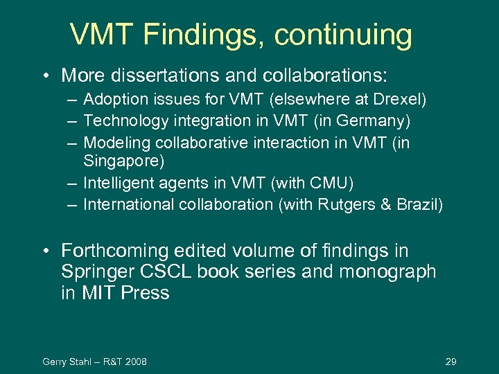 VMT Findings, continuing • More dissertations and collaborations: – Adoption issues for VMT (elsewhere
