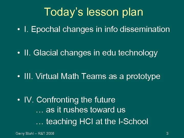 Today's lesson plan • I. Epochal changes in info dissemination • II. Glacial changes