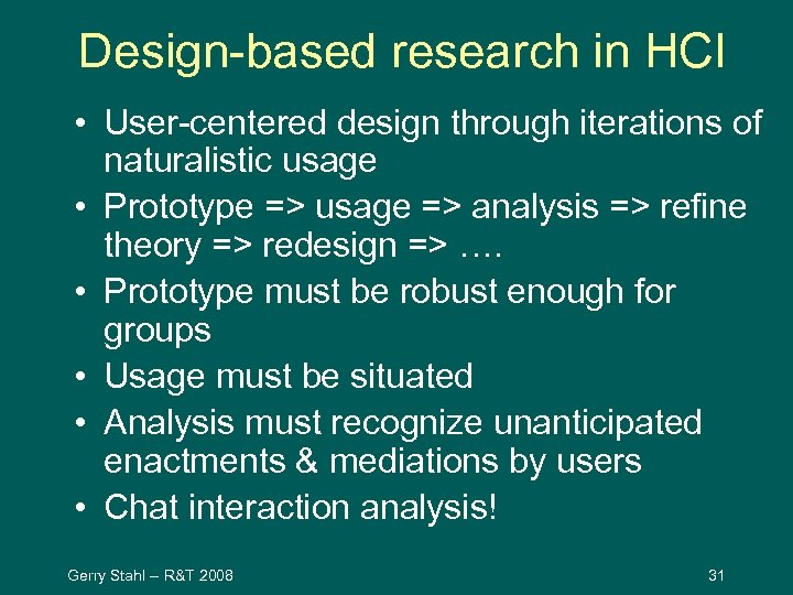 Design-based research in HCI • User-centered design through iterations of naturalistic usage • Prototype