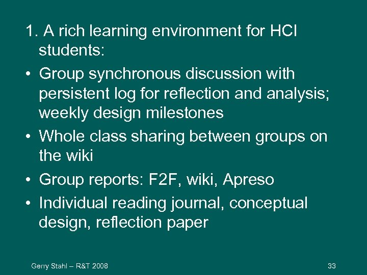 1. A rich learning environment for HCI students: • Group synchronous discussion with persistent
