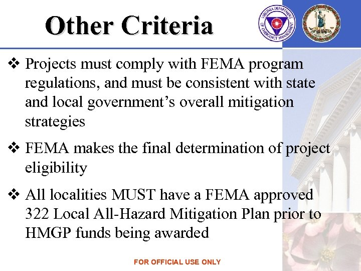 Other Criteria v Projects must comply with FEMA program regulations, and must be consistent