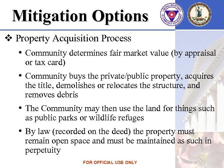 Mitigation Options v Property Acquisition Process • Community determines fair market value (by appraisal