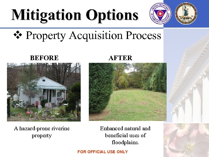 Mitigation Options v Property Acquisition Process BEFORE A hazard-prone riverine property AFTER Enhanced natural