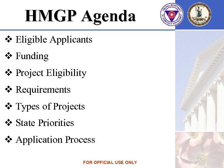 HMGP Agenda v Eligible Applicants v Funding v Project Eligibility v Requirements v Types