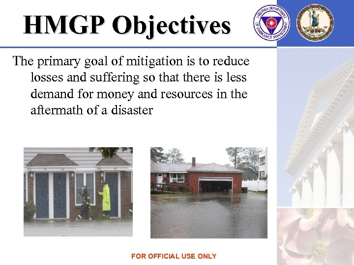 HMGP Objectives The primary goal of mitigation is to reduce losses and suffering so