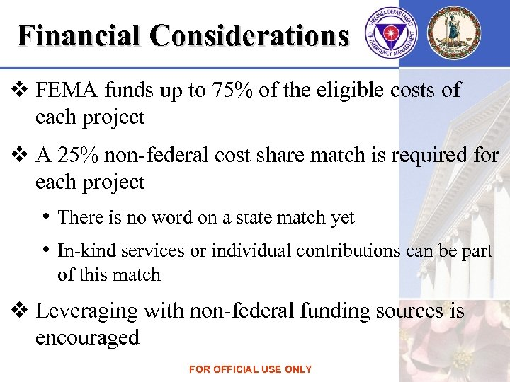 Financial Considerations v FEMA funds up to 75% of the eligible costs of each