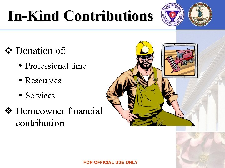 In-Kind Contributions v Donation of: • Professional time • Resources • Services v Homeowner