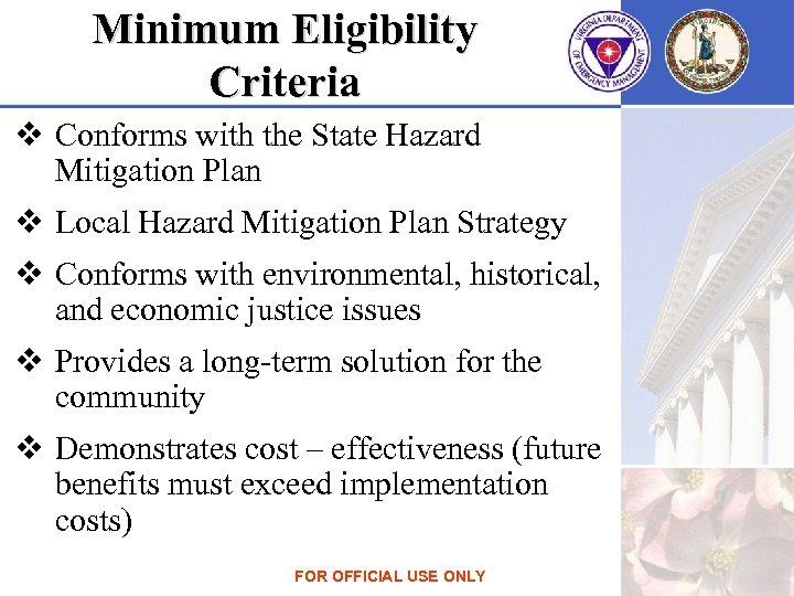 Minimum Eligibility Criteria v Conforms with the State Hazard Mitigation Plan v Local Hazard