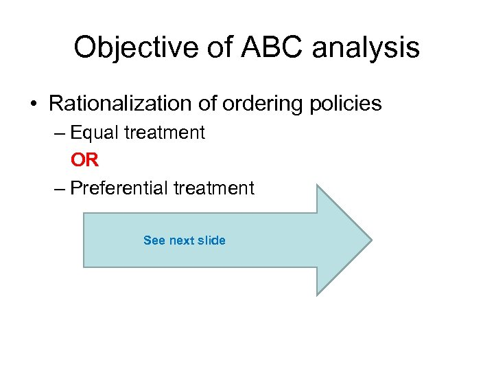 Objective of ABC analysis • Rationalization of ordering policies – Equal treatment OR –