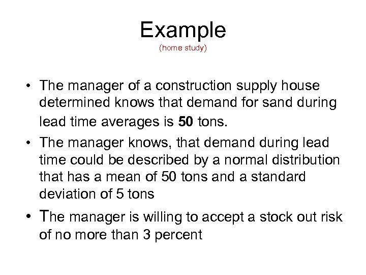 Example (home study) • The manager of a construction supply house determined knows that