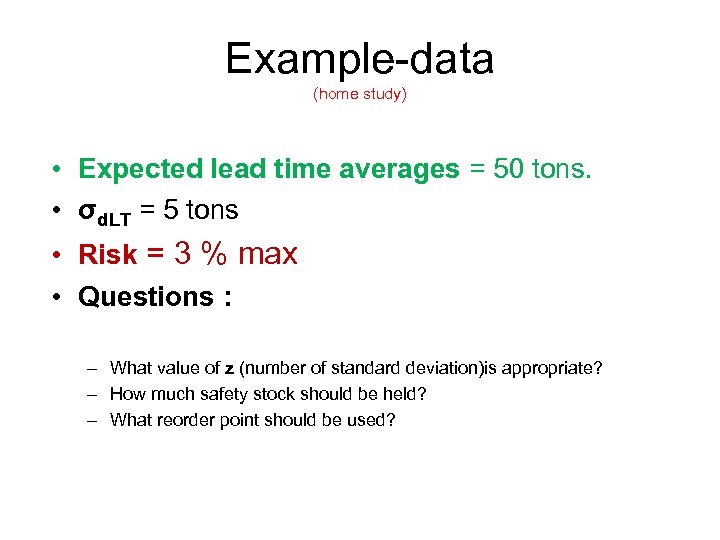 Example-data (home study) • Expected lead time averages = 50 tons. • σd. LT