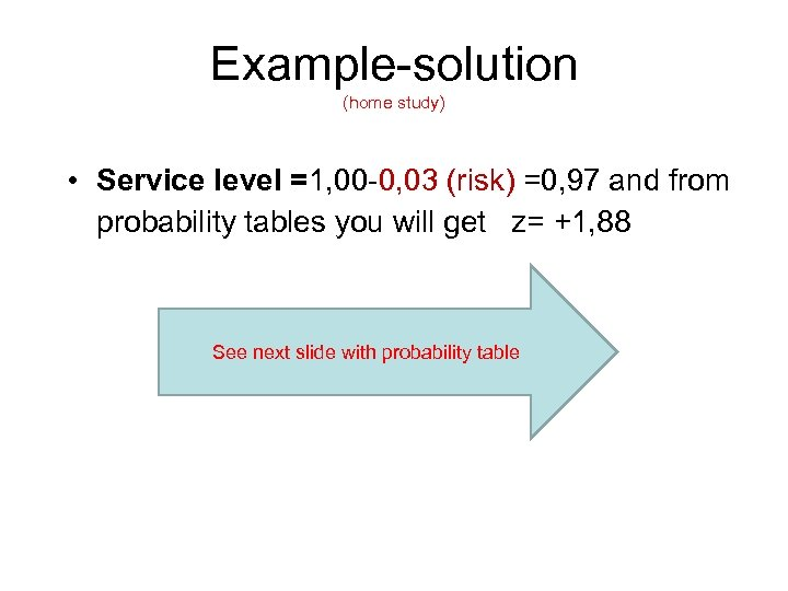 Example-solution (home study) • Service level =1, 00 -0, 03 (risk) =0, 97 and