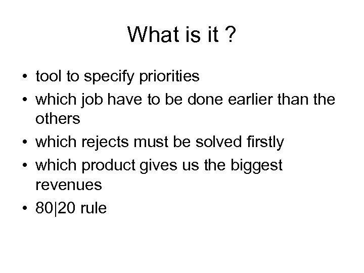 What is it ? • tool to specify priorities • which job have to