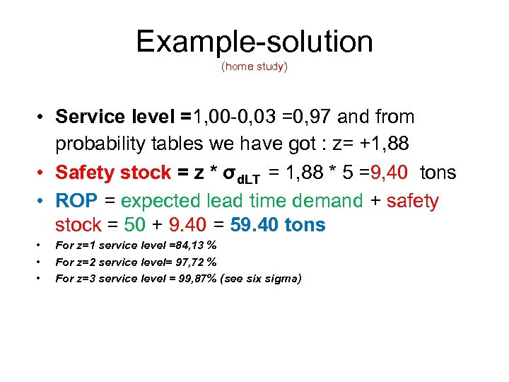 Example-solution (home study) • Service level =1, 00 -0, 03 =0, 97 and from