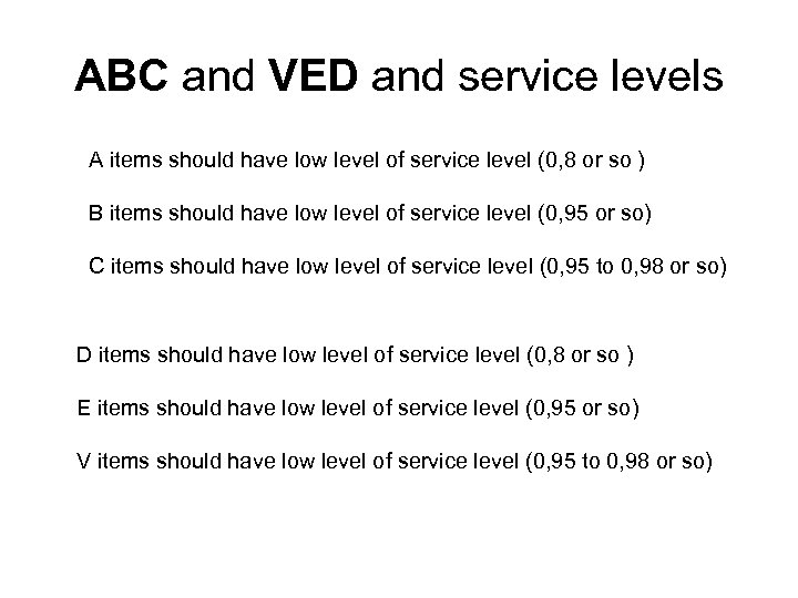 ABC and VED and service levels A items should have low level of service