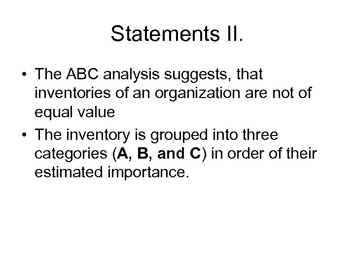 Statements II. • The ABC analysis suggests, that inventories of an organization are not