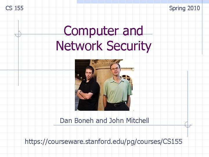 CS 155 Spring 2010 Computer and Network Security Dan Boneh and John Mitchell https: