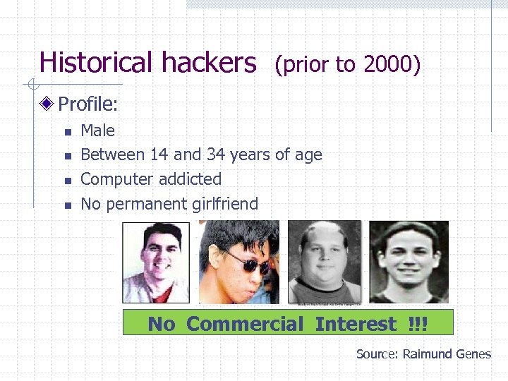 Historical hackers (prior to 2000) Profile: n n Male Between 14 and 34 years