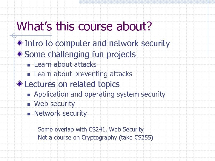 What's this course about? Intro to computer and network security Some challenging fun projects